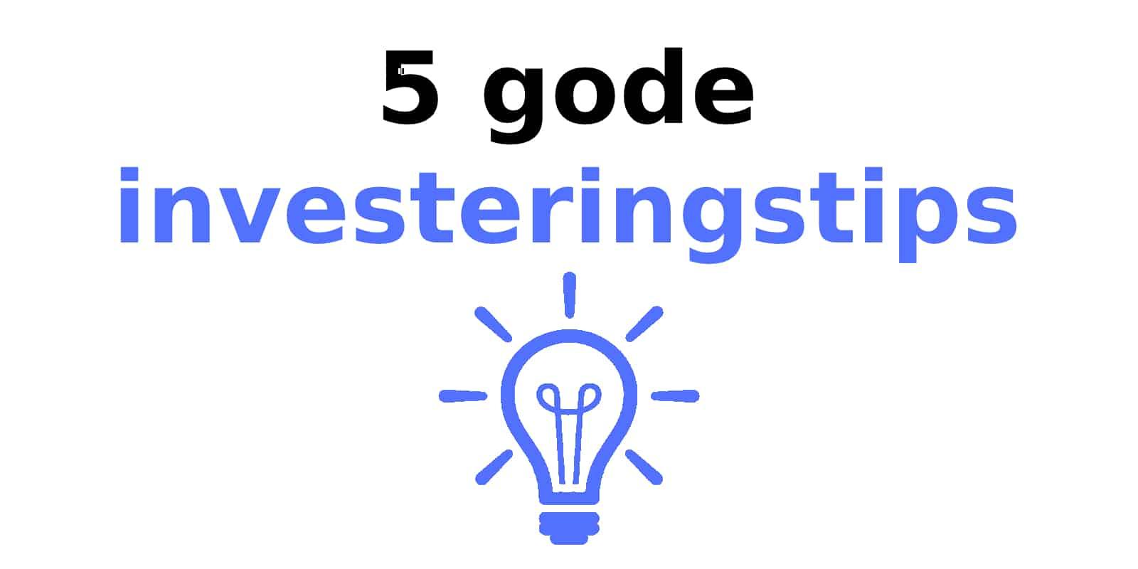 5 gode investeringstips