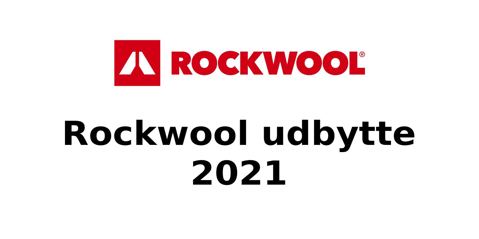 Rockwool udbytte 2021