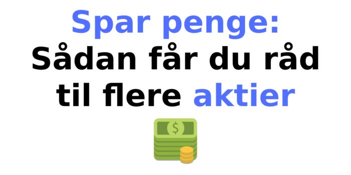 Spar penge: Sådan får du råd til flere aktier
